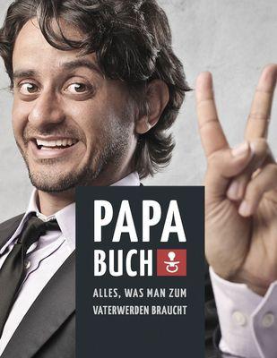 Papa Buch: Alles, was man zum Vater werden braucht