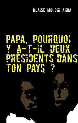 Papa, pourquoi y a-t-il deux présidents dans ton pays?