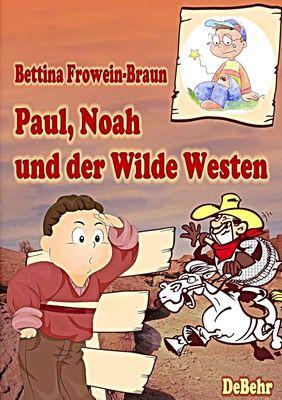 Paul, Noah und der Wilde Westen - Ein Kinderbuch über Mobbing in der Schule