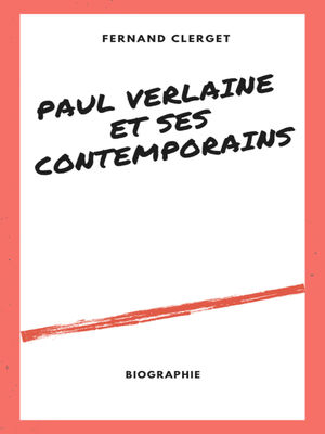 Paul Verlaine et ses Contemporains