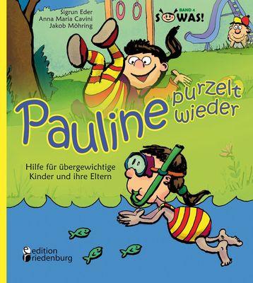 Pauline purzelt wieder - Hilfe für übergewichtige Kinder und ihre Eltern