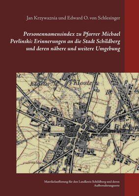 Personennamensindex zu Pfarrer Michael Perlinski:  Erinnerungen an die Stadt Schildberg und deren nähere und weitere Umgebung