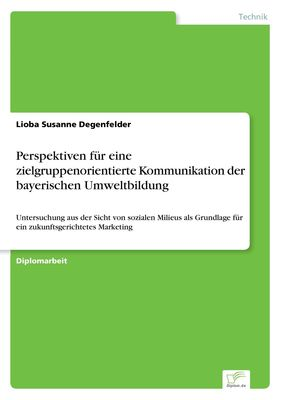 Perspektiven für eine zielgruppenorientierte Kommunikation der bayerischen Umweltbildung