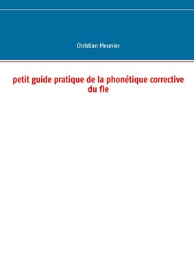 Petit guide pratique de la phonétique corrective du fle