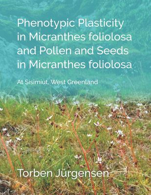 Phenotypic Plasticity in Micranthes foliolosa and Pollen and Seeds in Micranthes foliolosa