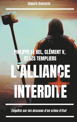 Philippe le Bel, Clément V, et les Templiers : l'alliance interdite