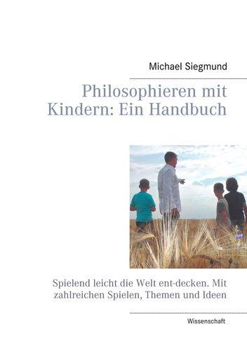 Philosophieren mit Kindern: Ein Handbuch