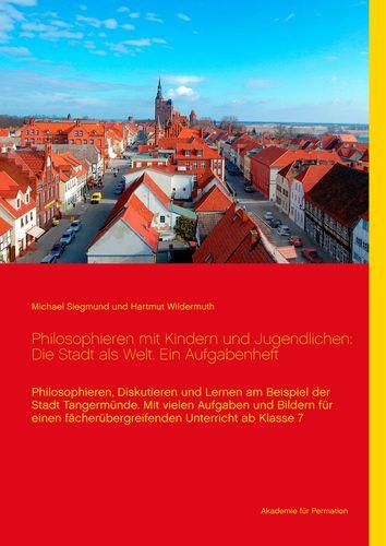 Philosophieren mit Kindern und Jugendlichen: Die Stadt als Welt. Ein Aufgabenheft