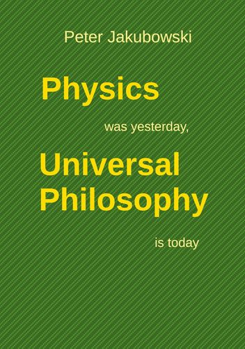 Physics was yesterday, Universal Philosophy  is today