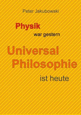 Physik war gestern, Universal Philosophie ist heute
