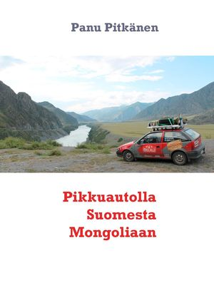 Pikkuautolla Suomesta Mongoliaan