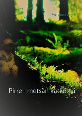 Pirre - metsän kätkemä