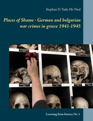 Places of Shame - German and bulgarian war crimes in greece 1941-1945