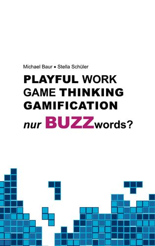 Playful Work, Game Thinking, Gamification - nur Buzzwords?