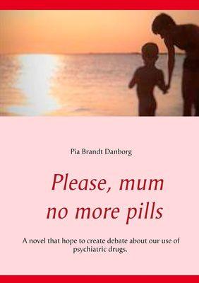 Please, mum, no more pills