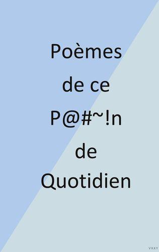 Poèmes de ce P@#~!n de Quotidien