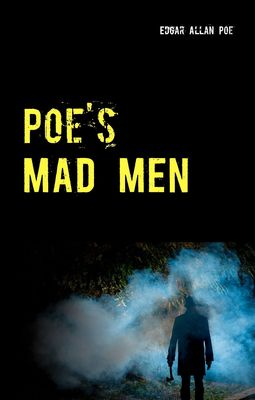 Poe's Mad Men - 5 Tales of Horror: The Black Cat - The Tell-Tale Heart - The Imp of the Perverse - The Masque of the Red Death - The Cask of Amontillado