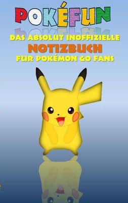 POKEFUN - Das absolut inoffizielle Notizbuch für Pokemon GO Fans