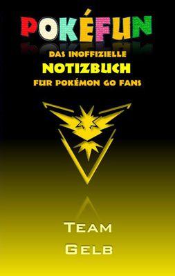 POKEFUN - Das inoffizielle Notizbuch (Team Gelb) für Pokemon GO Fans