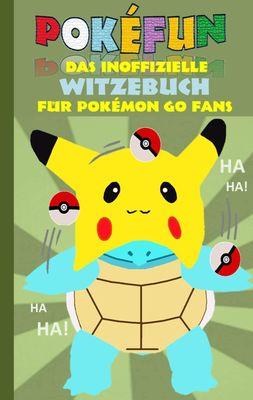 POKEFUN - Das inoffizielle Witzebuch für Pokemon GO Fans
