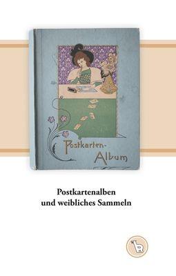 Postkartenalben und weibliches Sammeln