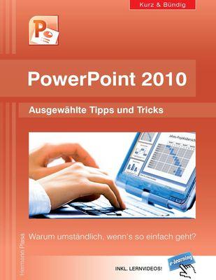 PowerPoint 2010 kurz und bündig:  Ausgewählte Tipps und Tricks