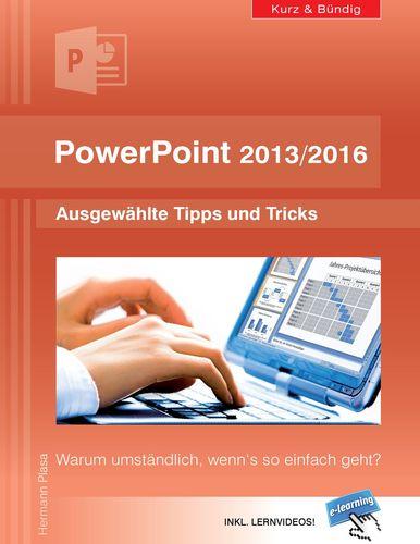 PowerPoint 2013/2016 kurz und bündig:  Ausgewählte Tipps und Tricks
