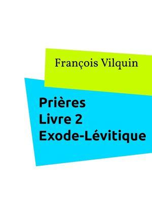 Prières Livre 2 : L'Exode - Le Lévitique