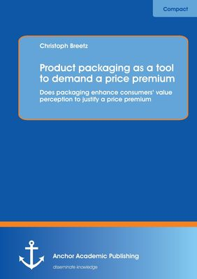 Product packaging as tool to demand a price premium: Does packaging enhance consumers' value perception to justify a price premium