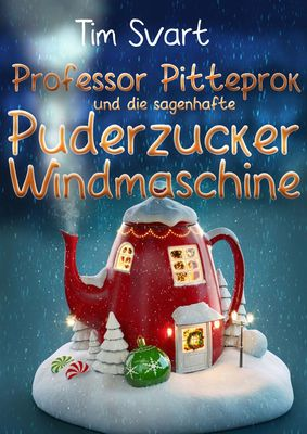 Professor Pitteprok und die sagenhafte Puderzuckerwindmaschine