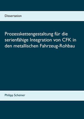 Prozesskettengestaltung für die serienfähige Integration von CFK in den metallischen Fahrzeug-Rohbau