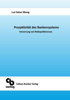Prozyklizität des Bankensystems Verzerrung von Risikopräferenzen