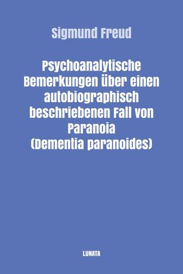Psychoanalytische Bemerkungen über einen autobiographisch beschriebenen Fall von Paranoia (Dementia paranoides)