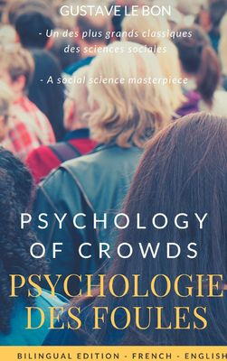 Psychologie des foules - Psychologie of crowd (Bilingual French-English Edition)