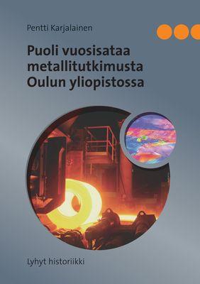Puoli vuosisataa metallitutkimusta Oulun yliopistossa