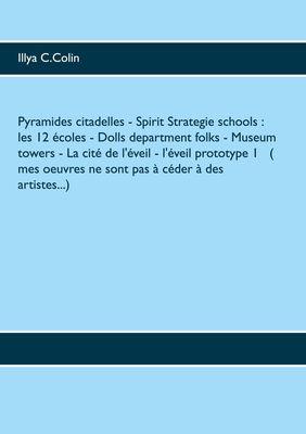 Pyramides citadelles - Spirit Strategie schools : les 12  écoles- Dolls department folks-  Museum towers - La cité de l'éveil - l'éveil prototype 1 ( mes oeuvres ne sont pas à céder à des artistes...)