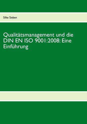 Qualitätsmanagement und die DIN EN ISO 9001:2008: Eine Einführung