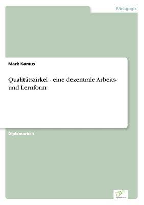 Qualitätszirkel - eine dezentrale Arbeits- und Lernform