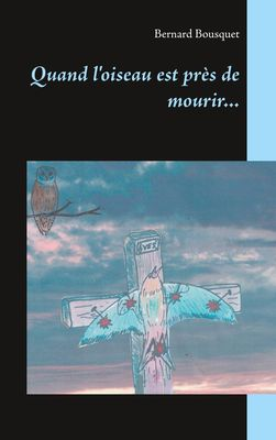 Quand l'oiseau est près de mourir...