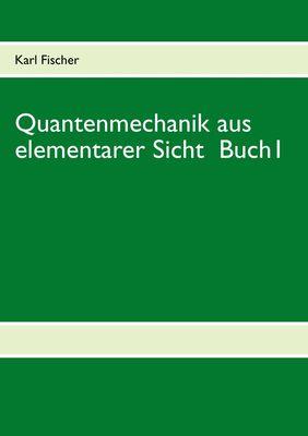 Quantenmechanik aus elementarer Sicht Buch 1