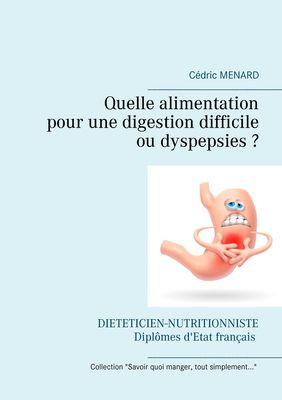 Quelle alimentation pour une digestion difficile (ou dyspepsies) ?