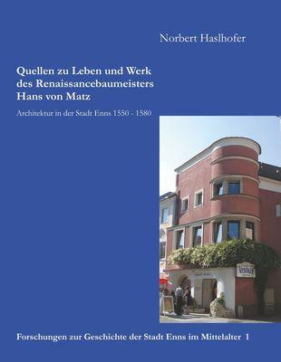 Quellen zu Leben und Werk des Renaissancebaumeisters Hans von Matz