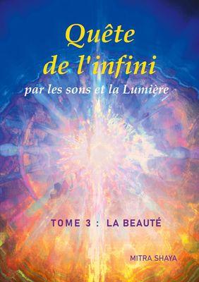 Quête de l'infini par les sons et la Lumière, Tome 3 : La Beauté