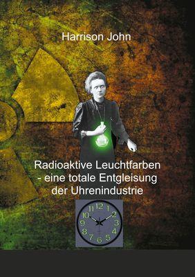Radioaktive Leuchtfarben - eine totale Entgleisung der Uhrenindustrie