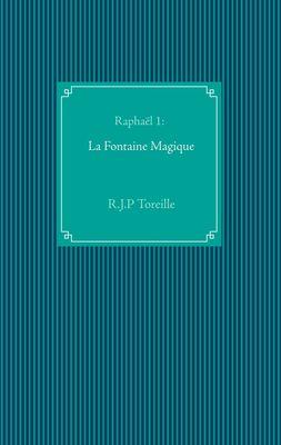 Raphaël 1: La Fontaine Magique