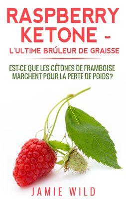 Raspberry Ketone - l'Ultime Brûleur de Graisse