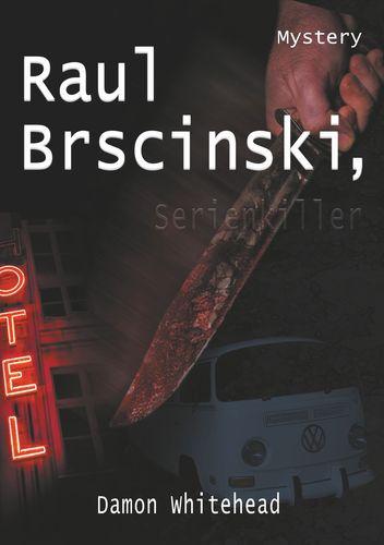Raul Brscinski, Serienkiller