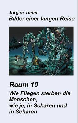 Raum 10 Wie Fliegen sterben die Menschen, wie je, in Scharen und in Scharen