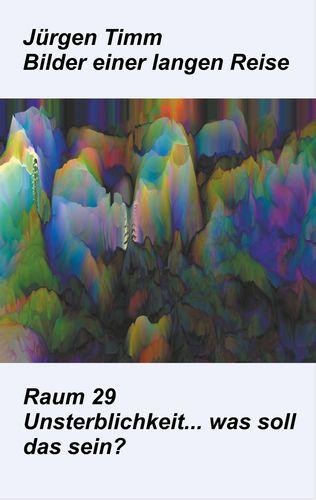 Raum 29 Unsterblichkeit ... was soll das sein?