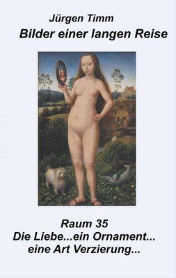 Raum 35 Die Liebe ... ein Ornament ... eine Art Verzierung